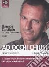Ad occhi chiusi letto da Gianrico Carofiglio. Audiolibro. 6 CD Audio