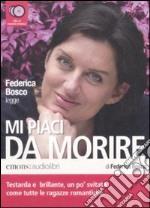Mi piaci da morire letto da Federica Bosco. Audiolibro. 4 CD Audio libro