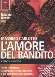 L'amore del bandito letto da Rolando Ravello. Audiolibro. CD Audio formato MP3  di Carlotto Massimo