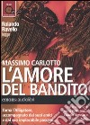 L'amore del bandito letto da Rolando Ravello. Audiolibro. CD Audio formato MP3