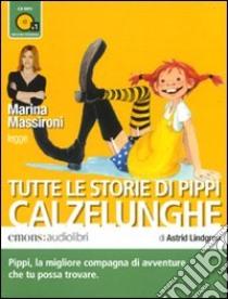 Tutte le storie di Pippi Calzelunghe letto da Marina Massironi. Audiolibro. CD Audio formato MP3  di Lindgren Astrid