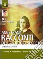 Racconti dell'alloggio segreto letto da Alba Rohrwacher. Audiolibro. CD Audio formato MP3 libro