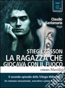La ragazza che giocava con il fuoco letto da Claudio Santamaria. Audiolibro. 2 CD Audio formato MP3. Ediz. integrale  di Larsson Stieg