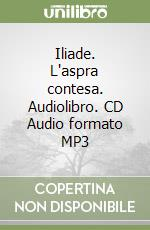 Iliade. L'aspra contesa. Audiolibro. CD Audio formato MP3  di Omero