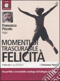 Momenti di trascurabile felicità letto da Francesco Piccolo. Audiolibro. CD Audio formato MP3. Ediz. integrale  di Piccolo Francesco