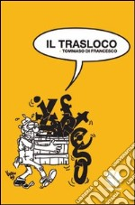 Il trasloco. Epigrammi sulla redazione de il manifesto libro di Di Francesco Tommaso