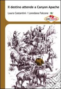Il destino attende a Canyon Apache libro di Costantini Laura - Falcone Loredana