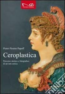 Ceroplastica. Percorso storico e fotografico di un'arte antica libro di Piraino Papoff Pietro