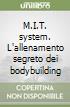 M.I.T. system. L'allenamento segreto dei bodybuilding libro