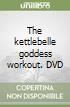 The kettlebelle goddess workout. DVD