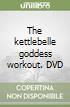 The kettlebelle goddess workout. DVD libro