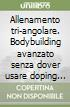 Allenamento tri-angolare. Bodybuilding avanzato senza dover usare doping per recuperare e prosperare. DVD