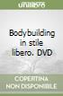 Bodybuilding in stile libero. DVD libro