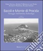 Bacoli e monte di procida. Paesaggio architettura archeologia. Ediz. multilingue libro