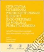 Civis/Civitas. Cittadinanza politico-istituzionale e identità socio-culturale da Roma alla prima età moderna libro