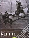 Pirati. Dalle origini ai giorni nostri, dai Caraibi alla Somalia libro