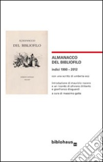 Almanacco del bibliofilo. Indici 1990-2012 libro di Eco Umberto - Nocera Maurizio