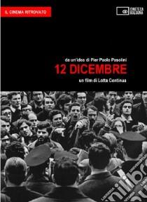 12 Dicembre. Un film di Lotta Continua (Goffredo Fofi) libro di Fofi G. (cur.)