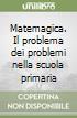 Matemagica. Il problema dei problemi nella scuola primaria libro