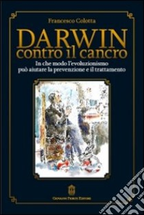 Darwin contro il cancro libro di Colotta Francesco