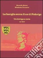 La famiglia sveva: il cor di Federigo. Un intrigo a corte (inf. XIII) libro
