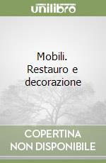 Mobili. Restauro e decorazione libro