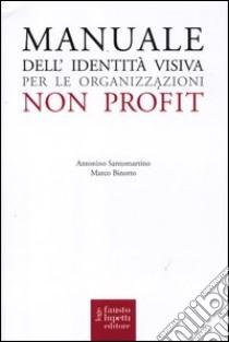 Manuale dell'identità visiva per le organizzazioni no profit libro di Binotto Marco - Santomartino Nino