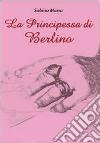 La principessa di Berlino libro