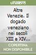 Altre Venezie. Il dogado veneziano nei secoli XIII e XIV (giurisdizione, territorio, giustizia e amministrazione) libro