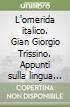 L'omerida italico. Gian Giorgio Trissino. Appunti sulla lingua dell'«Italia liberta da' Gotthi» libro