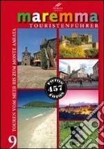 Maremma guida turistica. 9 itinerari dal mare al monte Amiata. Ediz. tedesca libro