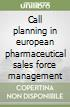 Call planning in european pharmaceutical sales force management
