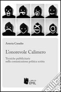 L'onorevole Calimero. Tecniche pubblicitarie nella comunicazione politica scritta libro