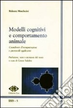 Modelli cognitivi e comportamento animale. Coordinate d'interpretazione e protocolli applicativi libro di Marchesini Roberto
