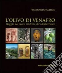L'olivo di Venafro. Viaggio nel cuore olivicolo del Mediterraneo libro di Alterio Ferdinando