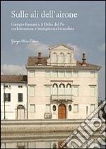 Sulle ali dell'airone. Giorgio Bassani e il Delta del Po fra letteratura e impegno ambientalista libro