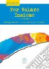 PER VOLARE INSIEME. STRATEGIE EDUCATIVE IN CENTRI DIURNI PER DIVERSABILI libro