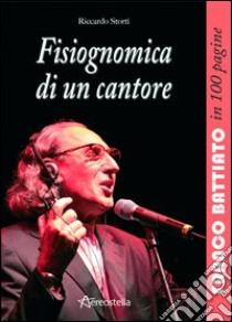 Fisiognomica di un cantore. Franco Battiato in 100 pagine libro di Storti Riccardo