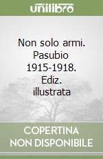 Non solo armi. Pasubio 1915-1918 libro di Fait Gianluigi
