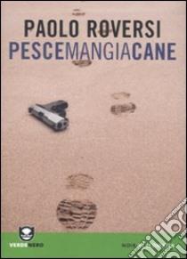Pescemangiacane libro di Roversi Paolo