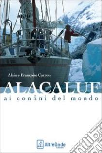 Alacaluf. Ai confini del mondo libro di Carron Alain - Carron Françoise