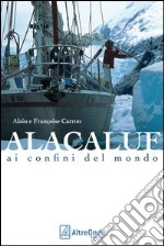 Alacaluf. Ai confini del mondo libro