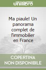 Ma piaule! Un panorama complet de l'immobilier en France libro di Leo Maria - Pinto Sarah