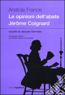 Le opinioni dell'abate Jér me Coignard raccolte da Jacques Girarrosto libro di France Anatole