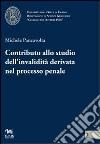 Contributo allo studio dell'invalidità derivata nel processo penale libro