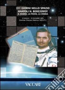 Duecentoundici giorni nello spazio. Anatoli. N. Berezovoy. Il diario, la posta, la storia. 13 maggio - 10 dicembre 1982 stazione spaziale orbitale Salyut 7 libro