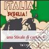 Italia! Sveglia! Uno stivale di cartoline. Tutti i simboli della nostra patria libro