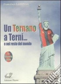 Un ternano a Terni.. e nel resto del mondo libro di Leombruni Francesco