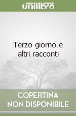 Terzo giorno e altri racconti libro di Felloni Marco