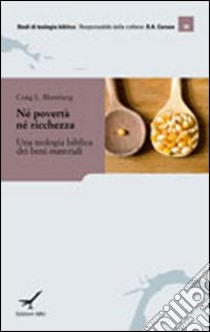Né povertà né ricchezza. Una teologia biblica dei beni materiali libro di Blomberg Craig L.